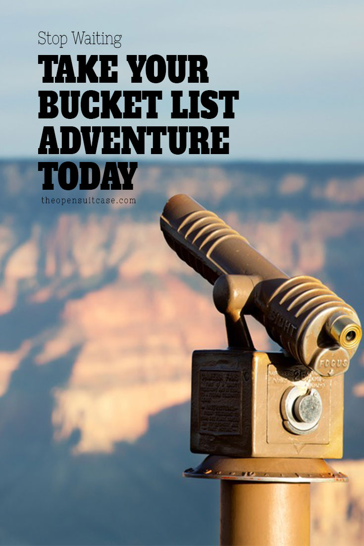 Time marches one. Ticking a bucket list adventure is easier than you think. Here's how.